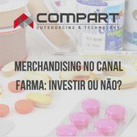 Por que investir em Merchandising no Canal Farma é importante? Confira.