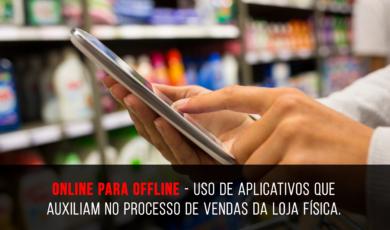 Online para offline - uso de aplicativos que auxiliam no processo de vendas da loja física.